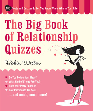 Big Book of Relationship Quizzes: 100 Tests and Quizzes to Let You Know Whos Who in Your Life Robin Westen