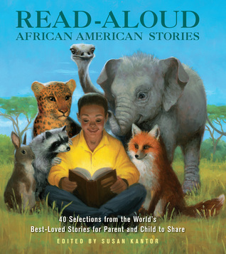 Read-Aloud African-American Stories: 40 Selections from the Worlds Best-Loved Stories for Parent and Child to Share Susan Kantor
