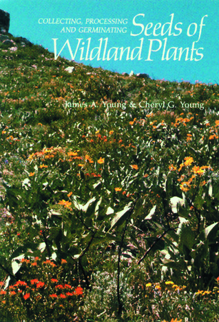 Collecting, Processing and Germinating Seeds of Wildland Plants  by  James A. Young