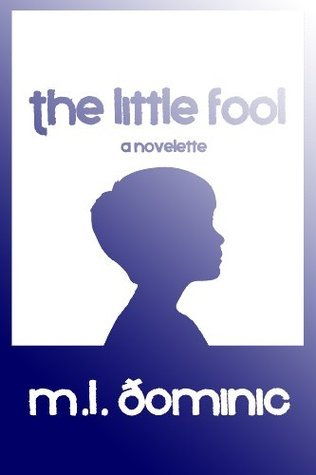 The Little Fool (a novelette) M.L. Dominic