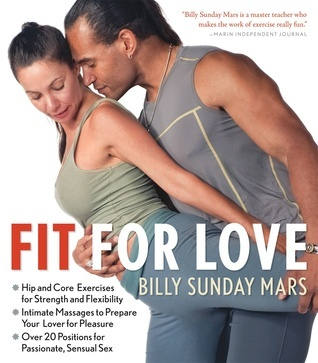 Fit for Love: Hip and Core Exercises for Strength and Flexibility - Intimate Massages to Prepare Your Lover for Pleasure - Over 20 Positions for Passionate, Sensual Sex  by  Billy Sunday Mars