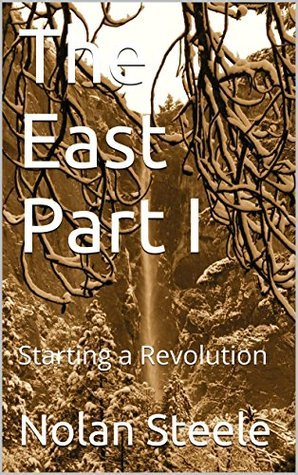 The East Part I: Starting a Revolution  by  Nolan Steele