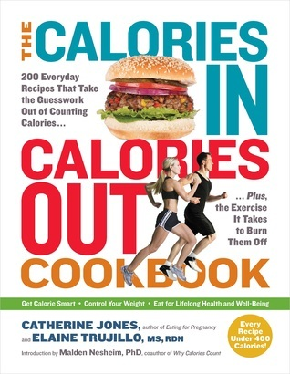 Calories In, Calories Out Cookbook: The Smart New Way of Delicious, Calorie-Conscious Eating and Living  by  Catherine Cheremeteff  Jones