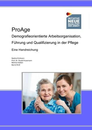 Publikation ProAge: Demografieorientierte Arbeitsorganisation, Führung und Qualifizierung in der Pflege Bernd Wolf