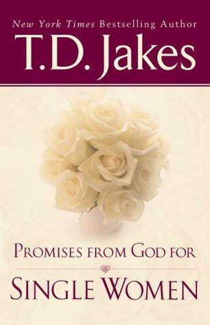 Promises From God for Single Women  by  T.D. Jakes