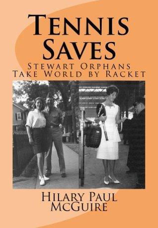 Tennis Saves: Stewart Orphans Take World Racket by Hilary Paul McGuire