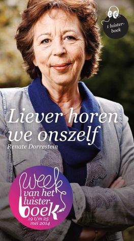 Liever horen we onszelf  by  Renate Dorrestein