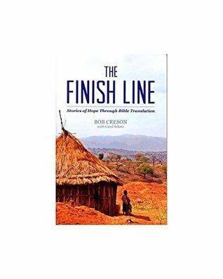 The Finish Line: Stories of Hope Through Bible Translation  by  Bob Creson