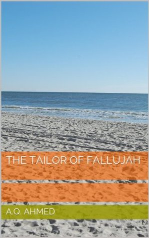 The Tailor of Fallujah A.Q. Ahmed