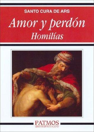 Amor y perdón. Homilías  by  San Juan Bautista María Vianney