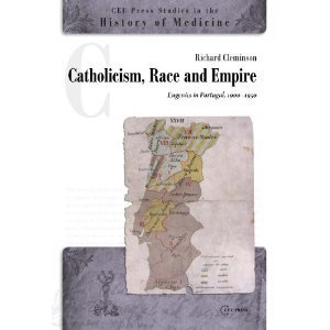 Catholicism, Race and Empire: Eugenics in Portugal, 1900-1950  by  Richard Cleminson