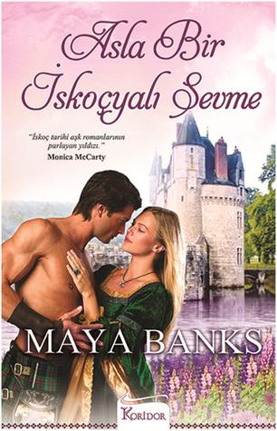 Asla Bir İskoçyalı Sevme  by  Maya Banks
