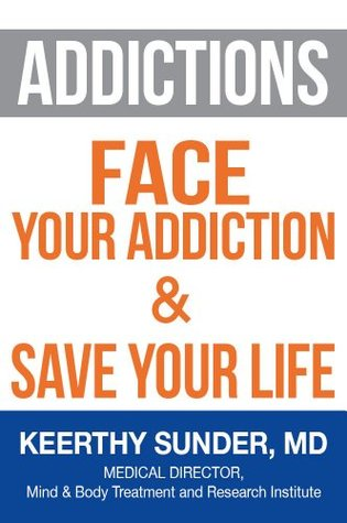 Addictions: Face Your Addiction & Save Your Life  by  Keerthy Sunder