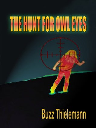 The Hunt for Owl Eyes  by  Buzz Thielemann