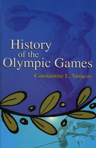 History of the Olympic Games: From Antiquity to Today  by  Constantine Sirracos
