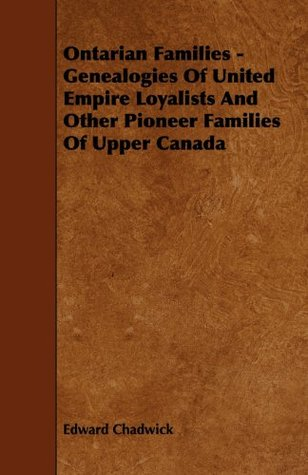 Ontarian Families - Genealogies Of United Empire Loyalists And Other Pioneer Families Of Upper Canada Edward Chadwick