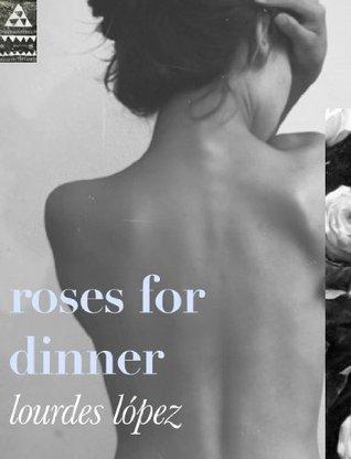 roses for dinner Lourdes López
