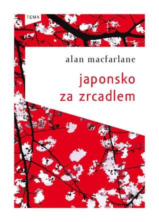 Japonsko za zrcadlem  by  Alan Macfarlane