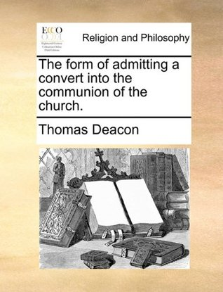 The form of admitting a convert into the communion of the church. Thomas Deacon