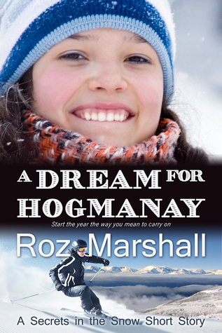 A Dream for Hogmanay (Secrets in the Snow #1.6) Roz Marshall