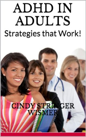 ADHD in Adults: Strategies that Work! Cindy Stringer Wismer