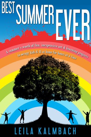 Best Summer Ever: A Summers Worth of Fun, Inexpensive Art & Learning Projects to Occupy Kids 6–11 at Home for Hours at a Time  by  Leila Kalmbach