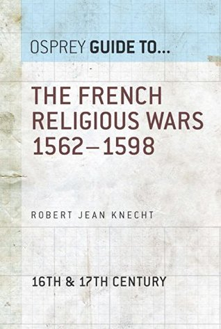 The French Religious Wars 1562-1598 Robert Knecht