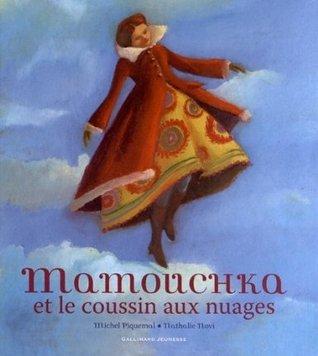 Mamouchka et le coussin aux nuages  by  Michel Piquemal