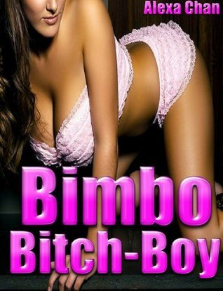 Bimbo Bitch-Boy: A Hardcore Gender-Swap Sex Encounter  by  Alexa Chan