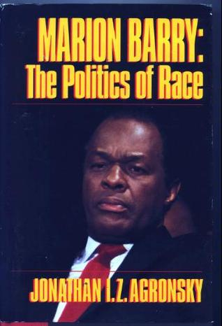 Marion Barry: The Politics of Race  by  Jonathan I.Z. Agronsky