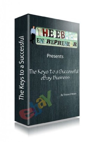 The Keys to a Successful eBay Business Tristen OBrien