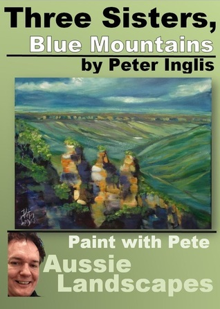 Three Sisters, Blue Mountains (Paint with Pete: Aussie Landscapes # 2) Peter   Inglis