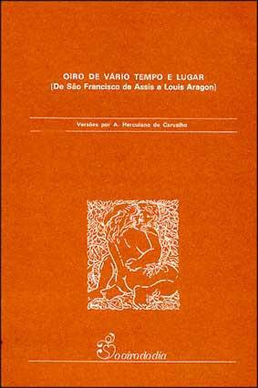 Oiro de Vário Tempo e Lugar. [De São Francisco de Assis a Louis Aragon].  by  Various