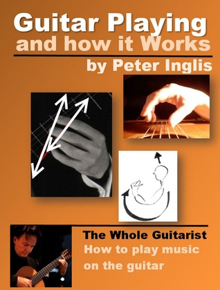 Guitar Playing and how it Works (The Whole Guitarist: Lets play Music! #1) Peter   Inglis