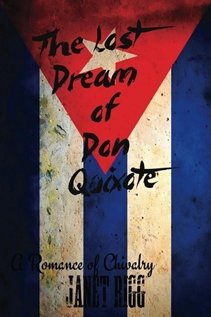 The Lost Dream of Don Quixote: A Romance of Chivalry  by  Janet Rigg