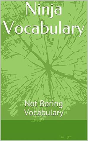 Ninja Vocabulary: Not Boring Vocabulary Elliot Carruthers