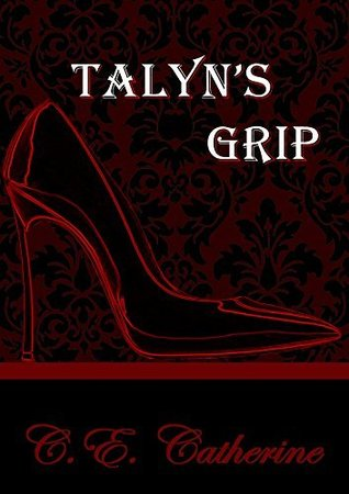 Talyns Grip (Power Bitches, #1)  by  C.E.  Catherine
