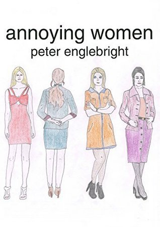 Annoying Women Peter Englebright