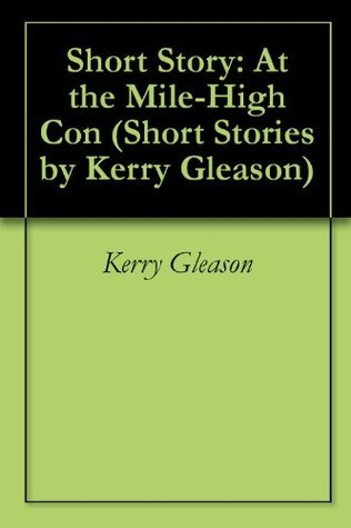Short Story: At the Mile-High Con (Short Stories Kerry Gleason Book 1) by Kerry Gleason