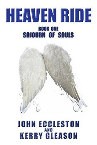 Heaven Ride: Soujourn of Souls (Heaven Ride Trilogy Book 1)  by  John J. Eccleston