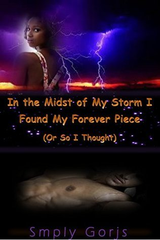 IN THE MIDST OF MY STORM I FOUND...MY FOREVER PIECE:  by  Smply Gorjs