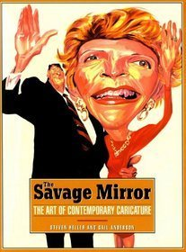 The Savage Mirror: The Art of Contemporary Caricature  by  Steven Heller