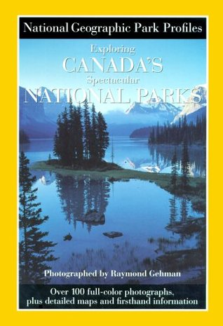 Park Profiles: Exploring Canadas Spectacular National Parks National Geographic Society