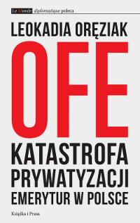 OFE. Katastrofa prywatyzacji emerytur w Polsce  by  Leokadia Oręziak
