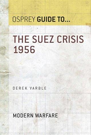 The Suez Crisis 1956  by  Derek Varble