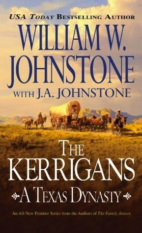 The Kerrigans: A Texas Dynasty (The Kerrigans: A Texas Dynasty, #1) William W. Johnstone