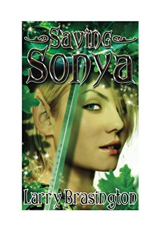 Saving Sonya: How to Make War and Play Football with Elves and Not Die (Elf Girl Book 1)  by  Larry Brasington