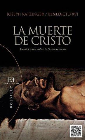 La muerte de Cristo Joseph Ratzinger (Benedicto XVI)