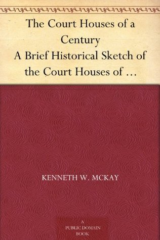 The Court Houses of a Century A Brief Historical Sketch of the Court Houses of London Distict, the County of Middlesex, and County of Elgin  by  Kenneth W. McKay