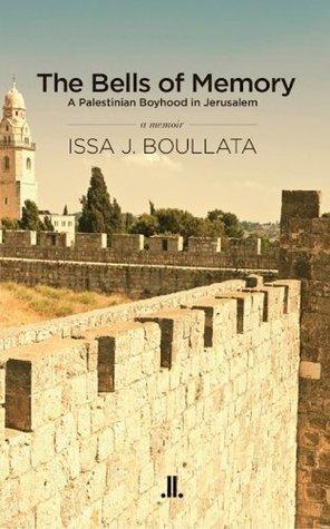 The Bells of Memory: A Palestinian Boyhood in Jerusalem  by  Issa J. Boullata